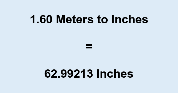 1.60 Meters to Inches