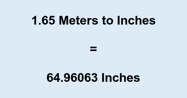 1.65 Meters to Inches