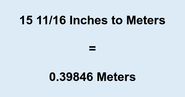 15 11/16 Inches to Meters